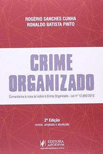 Crime Organizado. Comentários à Nova Lei Sobre o Crime Organizado - Lei N 12.850/ 2013