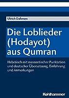 Die Loblieder (Hodayot) aus Qumran: Hebraisch mit masoretischer Punktation und deutscher Ubersetzung, Einfuhrung und Anmerkungen