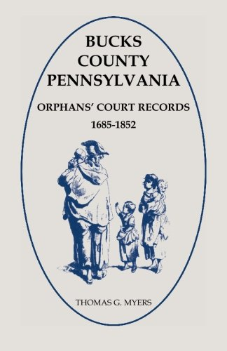 Compare Textbook Prices for Bucks County, Pennsylvania Orphans' Court Records 1685-1852 Illustrated Edition ISBN 9781585490424 by Myers, Thomas G.