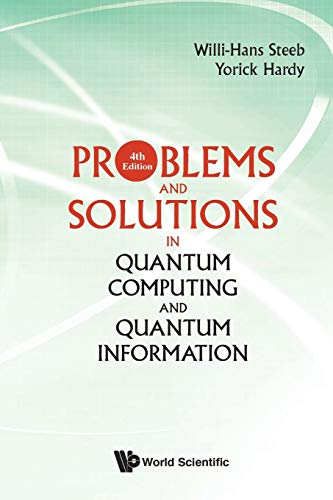 Problems And Solutions In Quantum Computing And Quantum Information (4Th Edition) (Quantum Mechanics and Quantum)