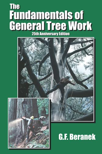 Compare Textbook Prices for The Fundamentals of General Tree Work: 25th Anniversary Edition 6th Printing Edition ISBN 9780965416719 by Beranek, G.F.
