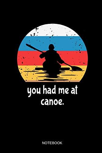 You Had Me At Canoe Notebook: Liniertes Notizbuch - Kanu Fahren Kajak Paddel Kanusport Retro Vintage Boot Geschenk