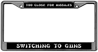 License Plate Frame TOO CLOSE FOR MISSILES SWITCHING TO GUNS License Plate Frame Fany Metal Chrome Auto License Plate Cover Fits All Standard 6x12 Inches Novelty/License Plates