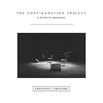 The Configuration Project: A Primitive Approach