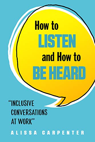 How to Listen and How to Be Hear...