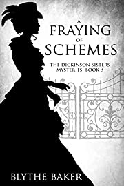 A Fraying of Schemes (The Dickinson Sisters Mysteries Book 3)
