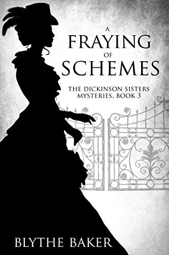 A Fraying of Schemes (The Dickinson Sisters Mysteries Book 3) by [Blythe Baker]