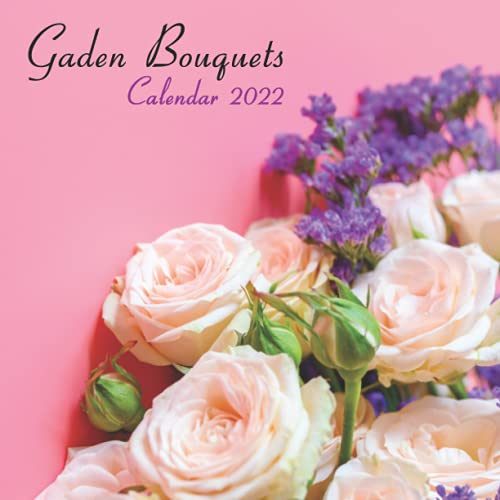 Garden Bouquets Calendar 2022: Wall And Desk Calendar 2022, Size 8.5' x 17' When Open | UK and US Official Holidays | A Must Have For Flower Lovers