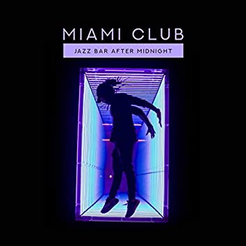 Miami Club: Jazz Bar After Midnight - Smooth Lounge Moods, Perfect Saxophone Music