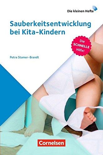 Die kleinen Hefte: Sauberkeitsentwicklung bei Kita-Kindern: Die schnelle Hilfe!. Ratgeber