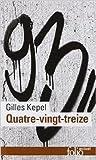 Quatre-vingt-treize de Gilles Kepel ( 13 mars 2014 ) - Folio (13 mars 2014) - 13/03/2014