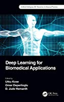 Deep Learning for Biomedical Applications (Artificial Intelligence (AI): Elementary to Advanced Practices)