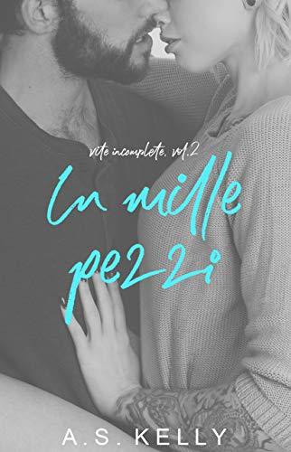 In mille pezzi (vite incomplete Vol. 2)