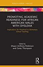 Promoting Academic Readiness for African American Males with Dyslexia: Implications for Preschool to Elementary School Teaching (Routledge Research in Educational Equality and Diversity)