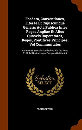 Foedera, Conventiones, Literae Et Cujuscunque Generis Acta Publica Inter Reges Angliae Et...