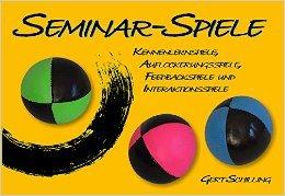 Seminar-Spiele: Kennenlernspiele, Auflockerungsspiele, Feedbackspiele und Interaktionsspiele ( 1. Januar 2004 )