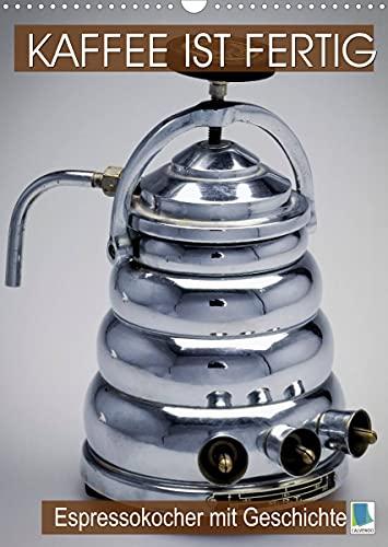 Espressokocher mit Geschichte: Kaffee ist fertig (Wandkalender 2022 DIN A3 hoch)