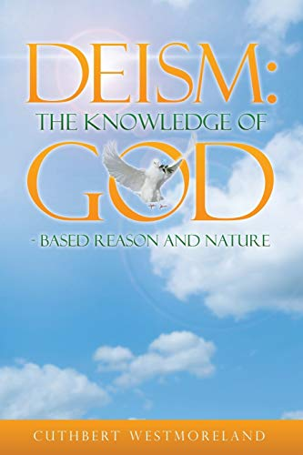 Compare Textbook Prices for Deism: The Knowledge of God Based Reason and Nature Illustrated Edition ISBN 9781483425986 by Westmoreland, Cuthbert
