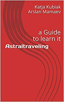 Astraltraveling: a Guide to learn it by [Katja Kubiak, Arslan Mamaev]
