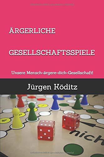 ÄRGERLICHE GESELLSCHAFTSSPIELE: Unsere Mensch-ärgere-dich-Gesellschaft!