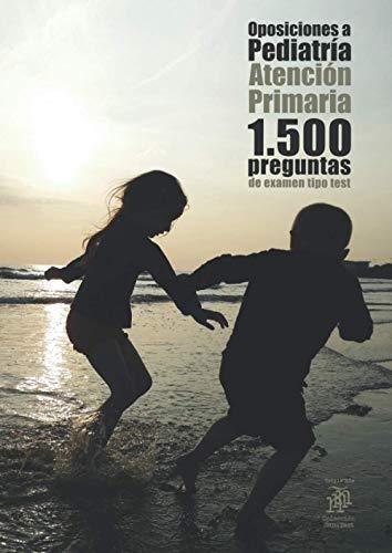 Oposiciones a Pediatría: Atención Primaria. 1.500 preguntas de examen tipo test (Spanish Edition)