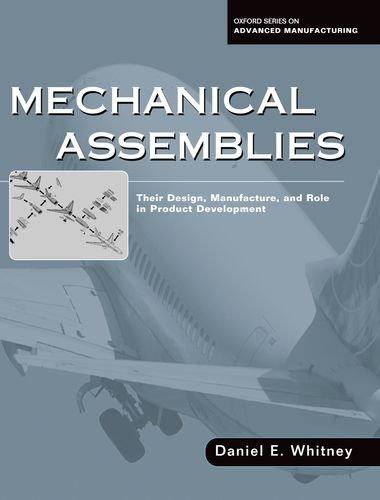 Mechanical Assemblies: Their Design, Manufacture, and...