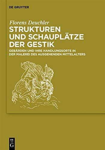 Strukturen und Schauplätze der Gestik: Gebärden und ihre Handlungsorte in der Malerei des ausgehenden Mittelalters