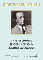 """Erich Mendelsohn: """"Bauen ist Glueckseligkeit"""""""