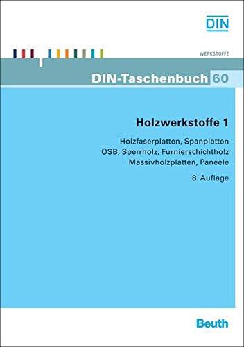 Holzwerkstoffe 1: Holzfaserplatten, Spanplatten, OSB, Sperrholz, Furnierschichtholz, Massivholzplatten, Paneele (DIN-Taschenbuch)