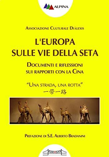 L'Europa sulle Vie della Seta: Documenti e riflessioni sui rapporti con la Cina (Italian Edition)