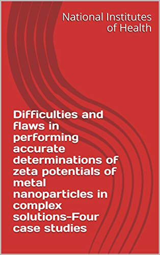 Difficulties and flaws in performing accurate determinations of zeta potentials of metal nanoparticles in complex solutions-Four case studies (English Edition)