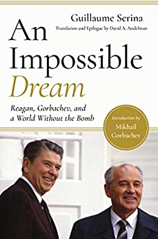 An Impossible Dream: Reagan, Gorbachev, and a World Without the Bomb by [David A.  Andelman, Mikhail Gorbachev, David A Andelman]