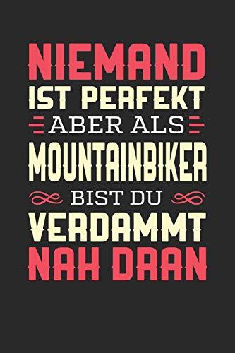 NIEMAND IST PERFEKT ABER ALS MOUNTAINBIKER BIST DU VERDAMMT NAH DRAN: Notizbuch A5 kariert 120 Seiten, Notizheft / Tagebuch / Reise Journal, perfektes Geschenk für Mountainbiker