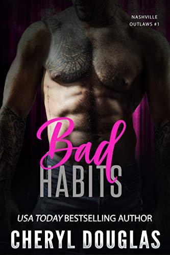 Bad Habits (Nashville Outlaws #1) by [Cheryl Douglas]