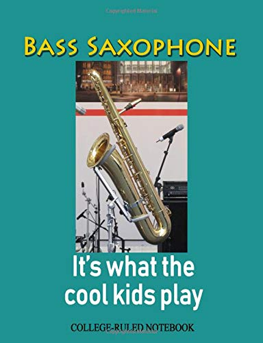 Bass Saxophone: It's What the Cool Kids Play: College-Ruled Notebook (InstruMentals Notebooks, Band 252)