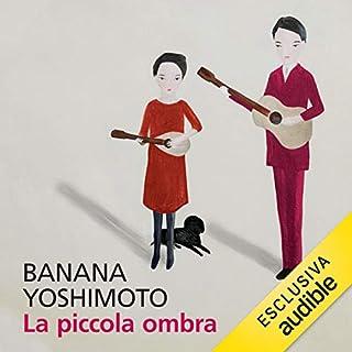 La piccola ombra                   Di:                                                                                                                                 Banana Yoshimoto                               Letto da:                                                                                                                                 Marianna Jensen                      Durata:  3 ore e 5 min     6 recensioni     Totali 3,8