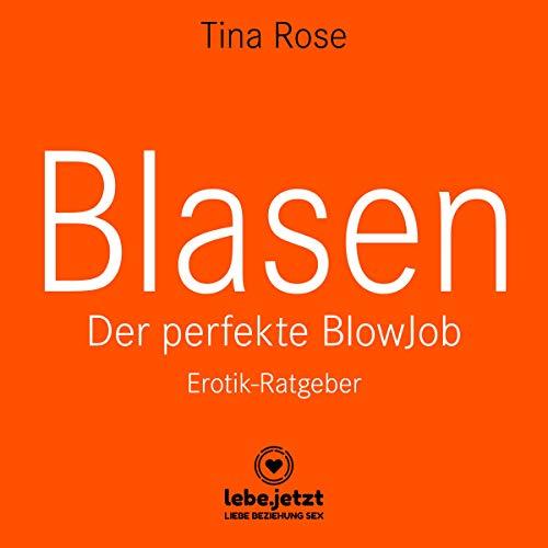 Blasen: Der perfekte Blowjob - Erotik-Ratgeber