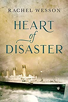 Heart of Disaster: A Titanic Novel of love and loss by [Rachel Wesson]