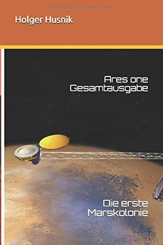 Ares One Gesamtausgabe: Die erste Marskolonie