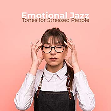 Emotional Jazz Tones for Stressed People. Music for Deep Relaxation, Stress Relief, Relaxing Sounds