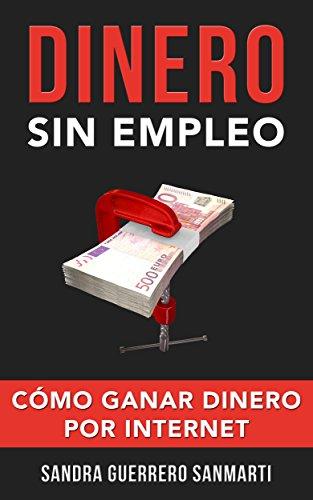 Dinero Sin Empleo. Cómo Ganar Dinero por Internet. (ÉXITO) eBook ...