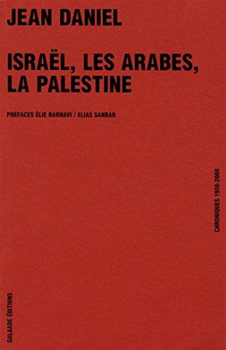 Israël, les Arabes, la Palestine. Chroniques 1956-2008