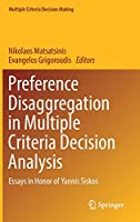 Preference Disaggregation in Multiple Criteria Decision Analysis: Essays in Honor of Yannis Siskos (Multiple Criteria Decision Making)