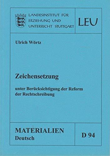 Landesinstitut für Erziehung und Unterricht Stuttgart (LEU): Zeichensetzung, unter Berücksichtigung der Reform der Rechtschreibung. Ausgabe Juli 1996 (Materialien Deutsch Bd. D 94)