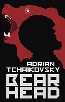 Bear Head: from the winner of the Arthur C. Clarke Award (English Edition) par [Adrian Tchaikovsky]