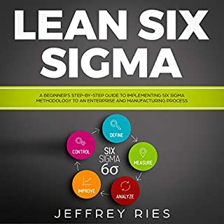 Lean Six Sigma: A Beginner's Step-by-Step Guide to Implementing Six Sigma Methodology to an Enterprise and Manufacturing Process     Lean Guides for Scrum, Kanban, Sprint, DSDM XP & Crystal, Book 5              Written by:                                                                                                                                 Jeffrey Ries                               Narrated by:                                                                                                                                 Sam Slydell                      Length: 1 hr and 15 mins     Not rated yet     Overall 0.0