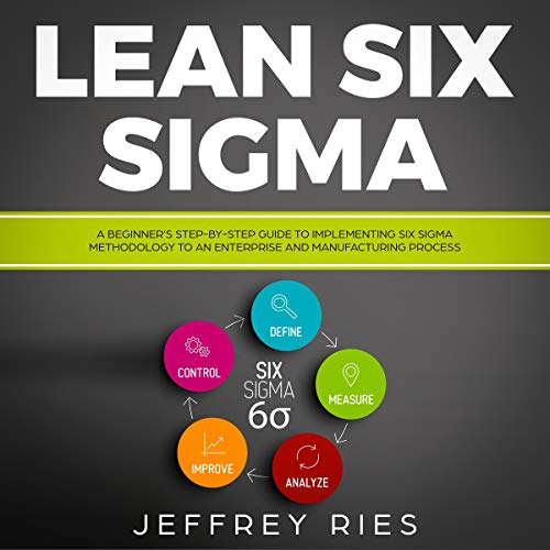 Lean Six Sigma: A Beginner's Step-by-Step Guide to Implementing Six Sigma Methodology to an Enterprise and Manufacturing Process Titelbild