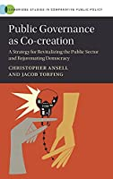 Public Governance as Co-creation: A Strategy for Revitalizing the Public Sector and Rejuvenating Democracy (Cambridge Studies in Comparative Public Policy)