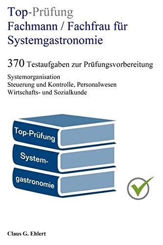 Top-Prüfung Fachmann / Fachfrau für Systemgastronomie - 370 Aufgaben für die Abschlussprüfung: Testaufgaben inkl. Lösungen für eine effektive Prüfungsvorbereitung