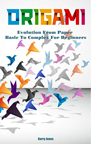 Origami Book: Evolution From Paper - Basic To Complex For Beginners: Origami Book For Kid and Adult (English Edition)